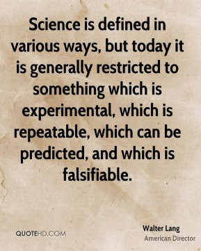 ... , which can be predicted, and which is falsifiable. - Walter Lang
