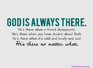 Awesome religious quote reminding you that God will always be there!