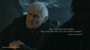 kill the boy Jon Snow and let the man be born Maester Aemon quote s5e5 ...