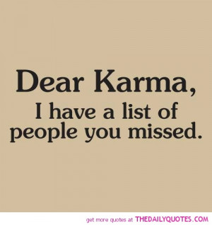 Dear Karma...LOL I think we all have a list of some sort...no matter ...