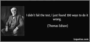 quote-i-didn-t-fail-the-test-i-just-found-100-ways-to-do-it-wrong ...