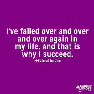 """... over again in my life. And that is why I succeed."""" ~Michael Jordan"""