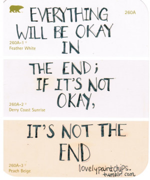 everything will be okay in the end — if its not okay, its not the ...