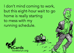Runner Humor #3: I don't mind coming to work, but this eight-hour wait ...