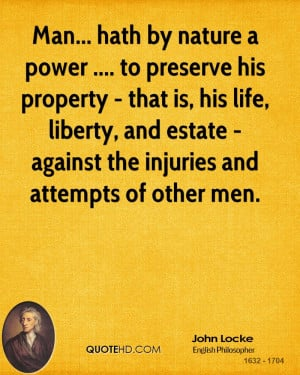Man... hath by nature a power .... to preserve his property - that is ...