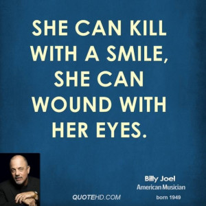 Billy joel quote she can kill with a smile she can wound with her eyes