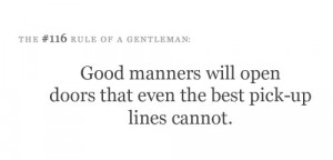 good manners will open doors that even the best pick up lines cannot