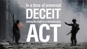 deceit telling the truth is a revolutionary act. George Orwell Quotes ...