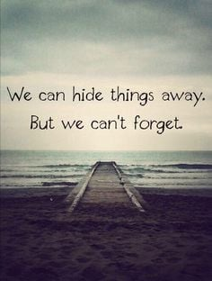 We can hide things away but we can't forget. #love #quotes - Wanna ...