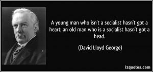 young man who isn't a socialist hasn't got a heart; an old man who ...
