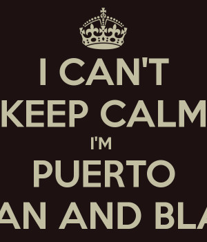 CAN'T KEEP CALM I'M PUERTO RICAN AND BLACK
