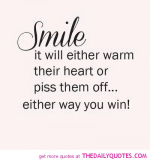 Smile, it will either warm their heart or piss them off.