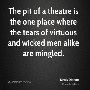 The pit of a theatre is the one place where the tears of virtuous and ...