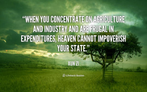 When you concentrate on agriculture and industry and are frugal in ...