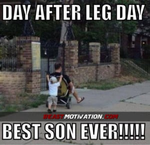 Day After Leg Day . LOL.