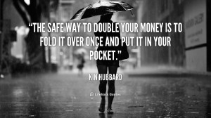 quote-Kin-Hubbard-the-safe-way-to-double-your-money-90646_2.png