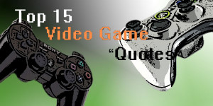 15 Best Video Game Quotes