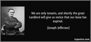 ... will give us notice that our lease has expired. - Joseph Jefferson