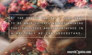 fall asleep knowing that our lives are intertwined in a way only we ...