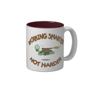 Funny Coffee Mugs: Work Smarter not Harder