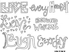 Live every moment. Love beyond words. Laugh everyday.