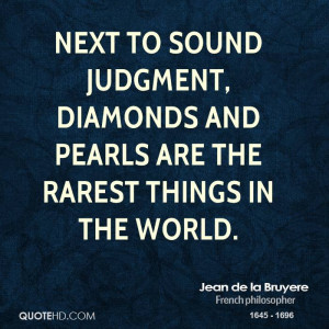 Next to sound judgment, diamonds and pearls are the rarest things in ...