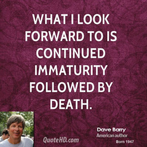 dave-barry-dave-barry-what-i-look-forward-to-is-continued-immaturity ...