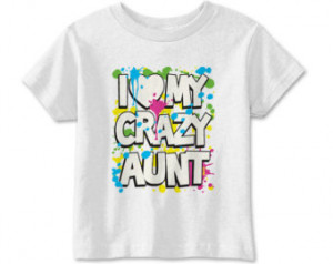 Funny Kids Shirt - I Love My Crazy Aunt - 11670 - Cute Kids Shirt ...