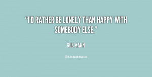 """rather be lonely than happy with somebody else."""""""