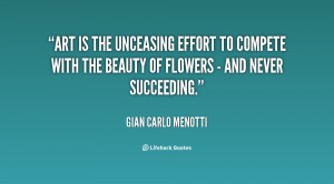 Art is the unceasing effort to compete with the beauty of flowers ...
