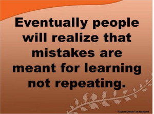 ... will realize thet mistakes are meant for learning not repeating