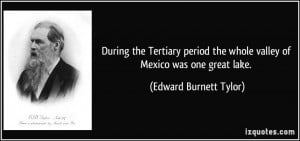 ... the whole valley of Mexico was one great lake. - Edward Burnett Tylor
