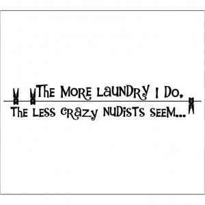 Funny Quote about The More Laundry We Do..., Go To www.likegossip.com ...