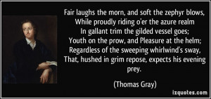 Fair laughs the morn, and soft the zephyr blows, While proudly riding ...
