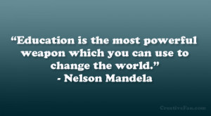 "... weapon which you can use to change the world."" – Nelson Mandela"