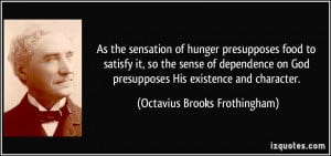 ... dependence on God presupposes His existence and character. - Octavius