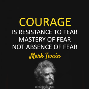Famous Courage Quotes with Images - Courage is resistance to fear ...