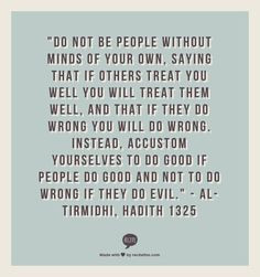 own, saying that if others treat you well you will treat them well ...