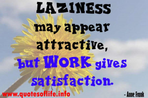 Laziness-may-appear-attractive-but-work-gives-satisfaction.-Anne-Frank ...