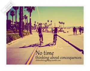 No time to think about consequences quote