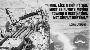 man, like a ship at sea, must be always moving toward a destination ...
