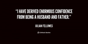 have derived enormous confidence from being a husband and father ...