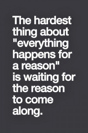 ... , So True, Wait Quotes, Happen For A Reasons Quotes, Pictures Quotes
