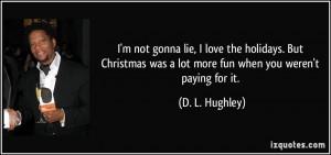 quote-i-m-not-gonna-lie-i-love-the-holidays-but-christmas-was-a-lot ...