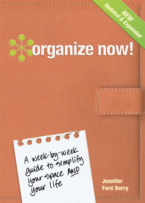 Organize Now! A Week-by-Week Guide to Simplify Your Space and Your ...