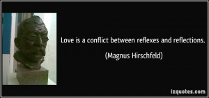 Love is a conflict between reflexes and reflections. - Magnus ...