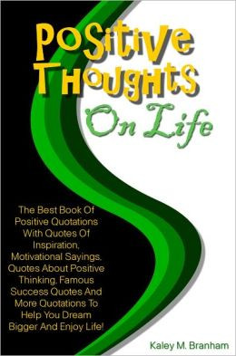 Positive Thoughts On Life: The Best Book Of Positive Quotations With ...