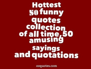 Hottest 50 funny quotes collection of all time,50 amusing sayings and ...