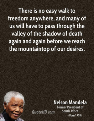 There is no easy walk to freedom anywhere, and many of us will have to ...
