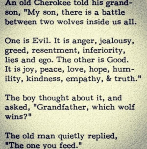 Cherokee proverb Battle between two wolves inside us all. The one that ...